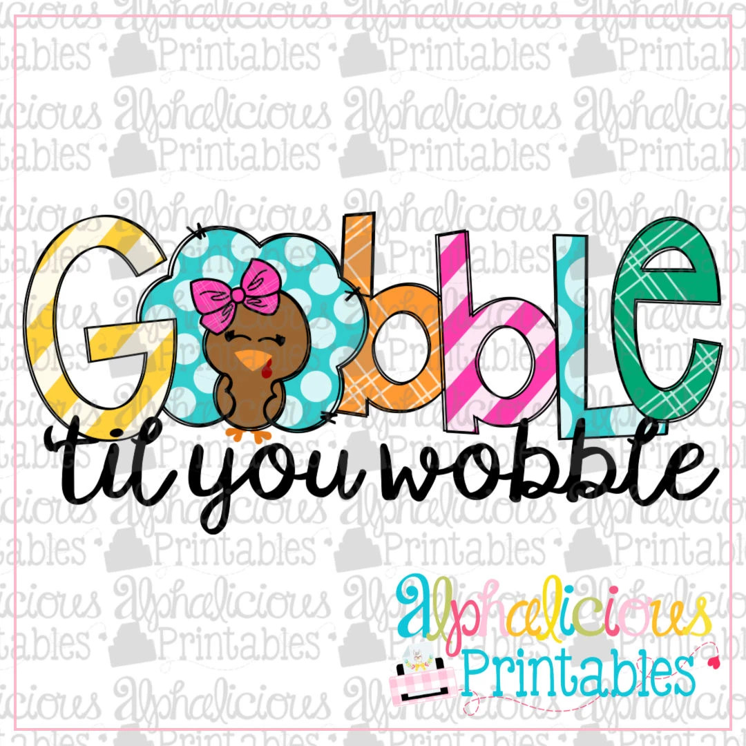Gobble 'til You Wobble- Girl -Printable