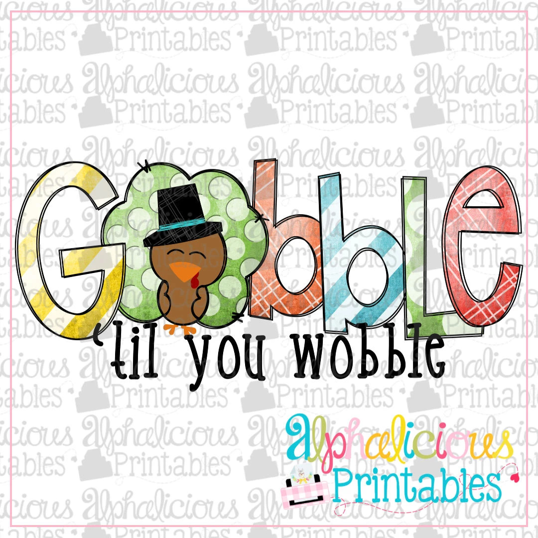 Gobble 'til You Wobble- Grunge -Printable